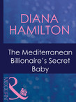 The Mediterranean Billionaire's Secret Baby (Mills & Boon Modern) (Italian Husbands, Book 29)