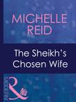 The Sheikh's Chosen Wife (Mills & Boon Modern) (Hot-Blooded Husbands, Book 1)