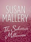 The Substitute Millionaire (Mills & Boon M&B)