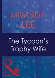 The Tycoon's Trophy Wife (Mills & Boon Modern) (Wives Wanted, Book 2)