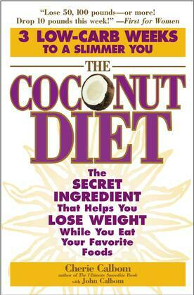 The Coconut Diet: The Secret Ingredient That Helps You Lose Weight While You Eat Your Favorite Foods