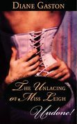 The Unlacing of Miss Leigh (Mills & Boon Historical Undone)
