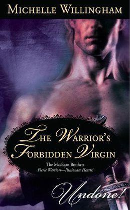 The Warrior's Forbidden Virgin (Mills & Boon Historical Undone) (The MacEgan Brothers)