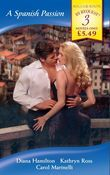 A Spanish Passion: A Spanish Marriage / A Spanish Engagement / Spanish Doctor, Pregnant Nurse (Mills & Boon By Request)