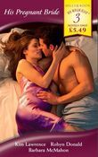 His Pregnant Bride: Pregnant by the Greek Tycoon / His Pregnant Princess / Pregnant: Father Needed (Mills & Boon By Request)