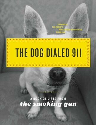 The Dog Dialed 911: A Book of Lists from The Smoking Gun
