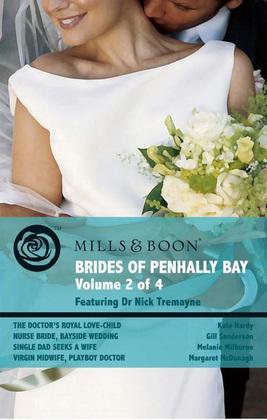 Brides of Penhally Bay - Vol 2: The Doctor's Royal Love-Child / Nurse Bride, Bayside Wedding / Single Dad Seeks a Wife / Virgin Midwife, Playboy Doctor (Mills & Boon Romance)