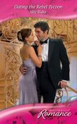 Dating the Rebel Tycoon (Mills & Boon Romance)