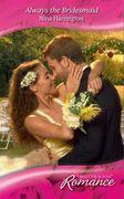 Always the Bridesmaid (Mills & Boon Romance)