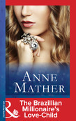 The Brazilian Millionaire's Love-Child (Mills & Boon Modern) (The Anne Mather Collection)