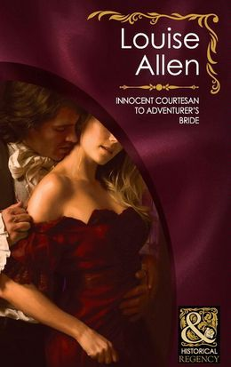 Innocent Courtesan to Adventurer's Bride (Mills & Boon Historical) (The Transformation of the Shelley Sisters, Book 4)