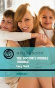 The Doctor's Double Trouble (Mills & Boon Medical)