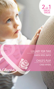 Lullaby for Two / Child's Play: Lullaby for Two (The Baby Experts, Book 1) / Child's Play (Bundles of Joy, Book 41) (Mills & Boon Cherish)