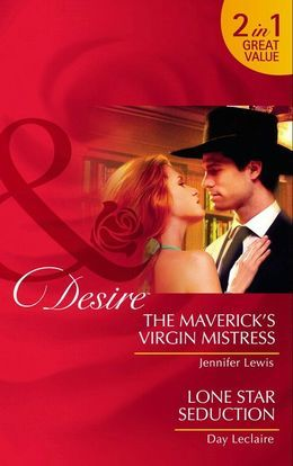 The Maverick's Virgin Mistress / Lone Star Seduction: The Maverick's Virgin Mistress (The Millionaire's Club) / Lone Star Seduction (Mills & Boon Desire)