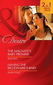 The Magnate's Baby Promise / Having The Billionaire's Baby: The Magnate's Baby Promise / Having the Billionaire's Baby (Mills & Boon Desire)