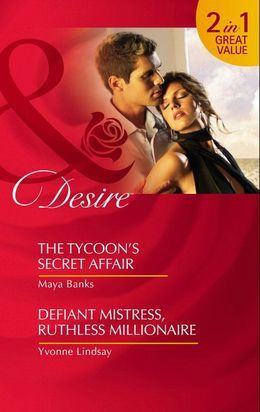 The Tycoon's Secret Affair / Defiant Mistress, Ruthless Millionaire: The Tycoon's Secret Affair (The Anetakis Tycoons) / Defiant Mistress, Ruthless Millionaire (Mills & Boon Desire)