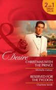 Christmas with the Prince: Christmas with the Prince (Royal Seductions, Book 6) / Reserved for the Tycoon (Suite Secrets, Book 3) (Mills & Boon Desire)