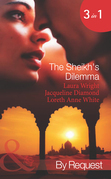 The Sheikh's Dilemma: A Bed of Sand / Sheikh Surrender / The Sheikh Who Loved Me (Mills & Boon Spotlight)