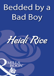 Bedded By A Bad Boy (Mills & Boon Modern)