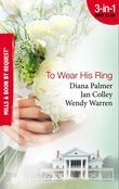 To Wear His Ring: Circle of Gold / Trophy Wives / Dakota Bride (Mills & Boon By Request)