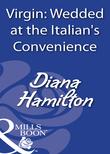 Virgin: Wedded At The Italian's Convenience (Mills & Boon Modern)