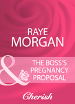 The Boss's Pregnancy Proposal (Mills & Boon Cherish)