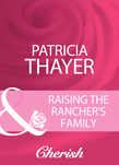 Raising The Rancher's Family (Mills & Boon Cherish)