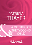 A Mother For The Tycoon's Child (Mills & Boon Cherish)
