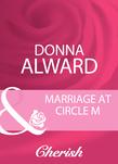 Marriage At Circle M (Mills & Boon Cherish)