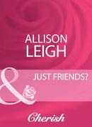 Just Friends? (Mills & Boon Cherish)