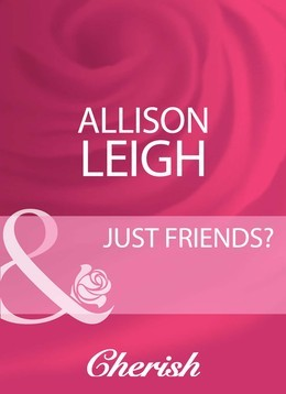Just Friends? (Mills & Boon Cherish)