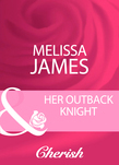 Her Outback Knight (Mills & Boon Cherish)