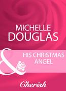 His Christmas Angel (Mills & Boon Cherish)