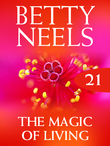 The Magic of Living (Mills & Boon M&B) (Betty Neels Collection, Book 21)