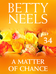 A Matter of Chance (Mills & Boon M&B) (Betty Neels Collection, Book 34)