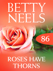 Roses Have Thorns (Mills & Boon M&B) (Betty Neels Collection, Book 86)