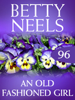 An Old Fashioned Girl (Mills & Boon M&B) (Betty Neels Collection, Book 96)