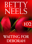 Waiting for Deborah (Mills & Boon M&B) (Betty Neels Collection, Book 102)