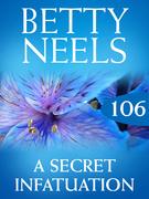 A Secret Infatuation (Mills & Boon M&B) (Betty Neels Collection, Book 106)
