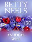 An Ideal Wife (Mills & Boon M&B) (Betty Neels Collection, Book 120)