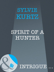 Spirit Of A Hunter (Mills & Boon Intrigue) (The Seekers, Book 5)