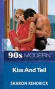 Kiss And Tell (Mills & Boon Vintage 90s Modern)