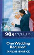 One Wedding Required! (Mills & Boon Vintage 90s Modern)