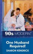 One Husband Required! (Mills & Boon Vintage 90s Modern)