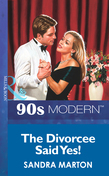 The Divorcee Said Yes! (Mills & Boon Vintage 90s Modern)