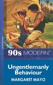 Ungentlemanly Behaviour (Mills & Boon Vintage 90s Modern)