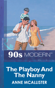 The Playboy And The Nanny (Mills & Boon Vintage 90s Modern)