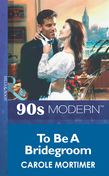 To Be A Bridegroom (Mills & Boon Vintage 90s Modern)