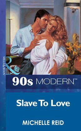 Slave To Love (Mills & Boon Vintage 90s Modern)