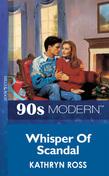 Whisper Of Scandal (Mills & Boon Vintage 90s Modern)